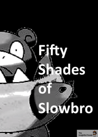 You don't want to see 50 Shades Slower… - Pokemon Meme
